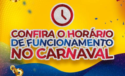 Confira o nosso horário de funcionamento neste Carnaval!