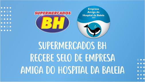 Supermercados BH recebe Selo de Empresa Amiga do Hospital da Baleia