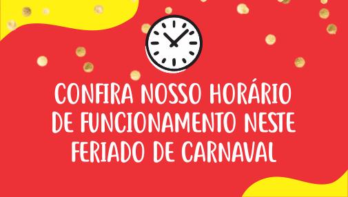 Confira nosso horário de funcionamento neste Carnaval