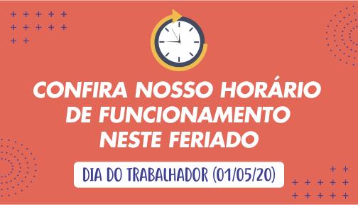 Horário de Funcionamento – Dia do Trabalhador (01/05/20)