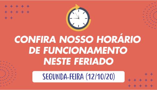 Confira nosso horário de funcionamento no feriado (12/10/20)