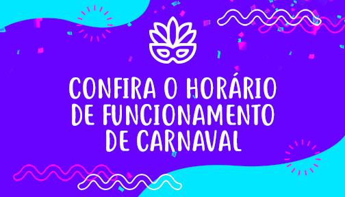 Confira nosso horário de funcionamento neste Carnaval 2021